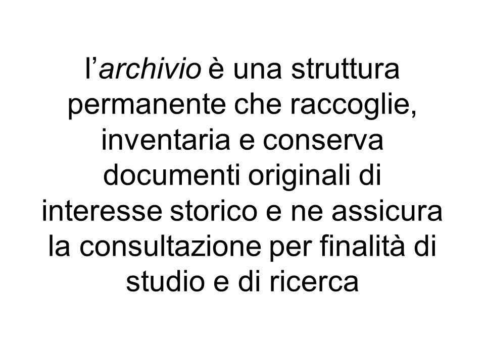 larchivio è una struttura permanente che raccoglie, inventaria e conserva documenti originali di interesse storico e ne assicura la consultazione per