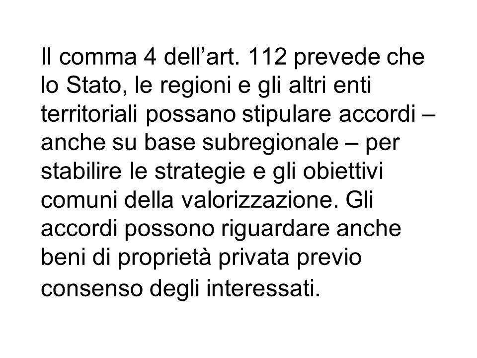 Il comma 4 dellart. 112 prevede che lo Stato, le regioni e gli altri enti territoriali possano stipulare accordi – anche su base subregionale – per st