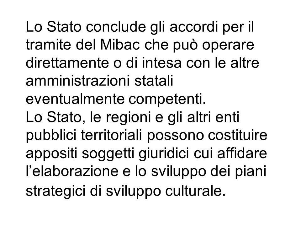 Lo Stato conclude gli accordi per il tramite del Mibac che può operare direttamente o di intesa con le altre amministrazioni statali eventualmente com