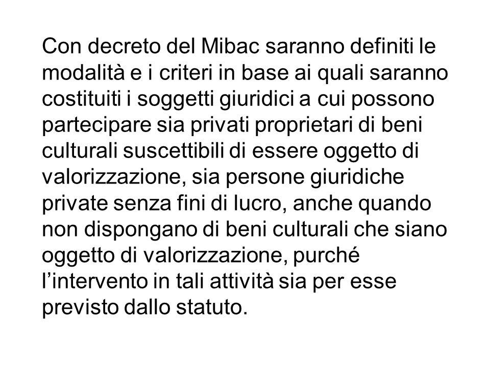 Con decreto del Mibac saranno definiti le modalità e i criteri in base ai quali saranno costituiti i soggetti giuridici a cui possono partecipare sia