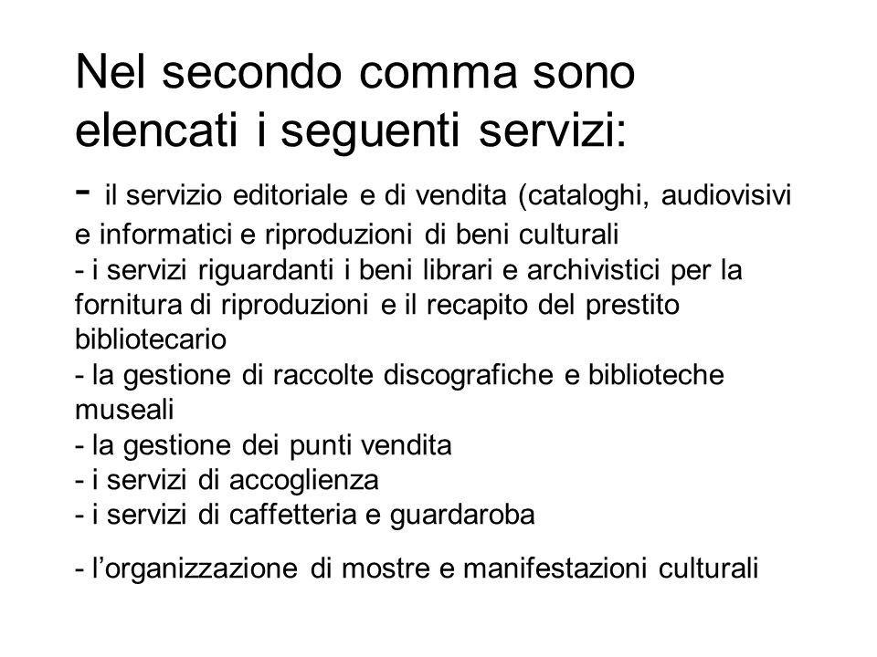 Nel secondo comma sono elencati i seguenti servizi: - il servizio editoriale e di vendita (cataloghi, audiovisivi e informatici e riproduzioni di beni