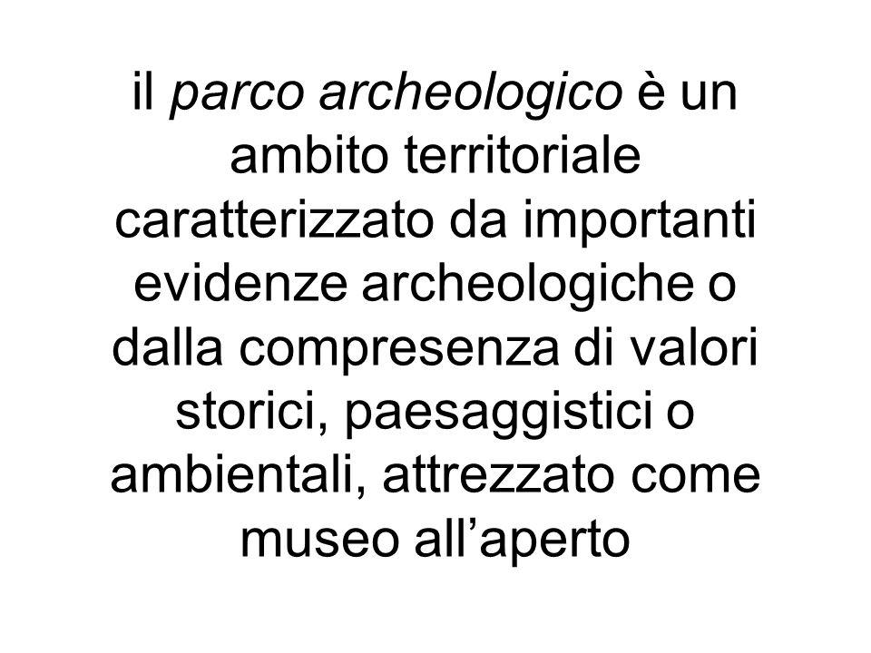 il parco archeologico è un ambito territoriale caratterizzato da importanti evidenze archeologiche o dalla compresenza di valori storici, paesaggistic