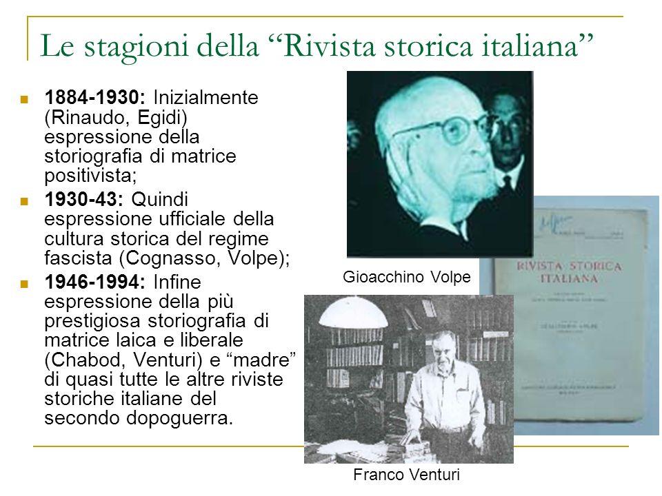 Le stagioni della Rivista storica italiana 1884-1930: Inizialmente (Rinaudo, Egidi) espressione della storiografia di matrice positivista; 1930-43: Qu