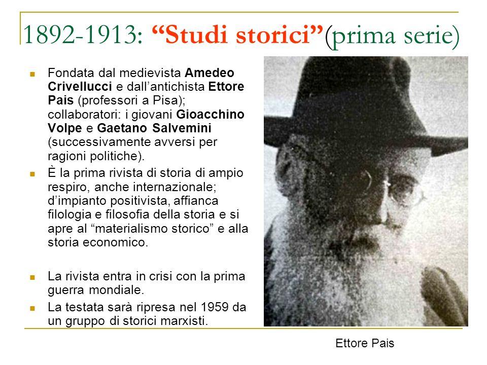 1892-1913: Studi storici(prima serie) Fondata dal medievista Amedeo Crivellucci e dallantichista Ettore Pais (professori a Pisa); collaboratori: i gio