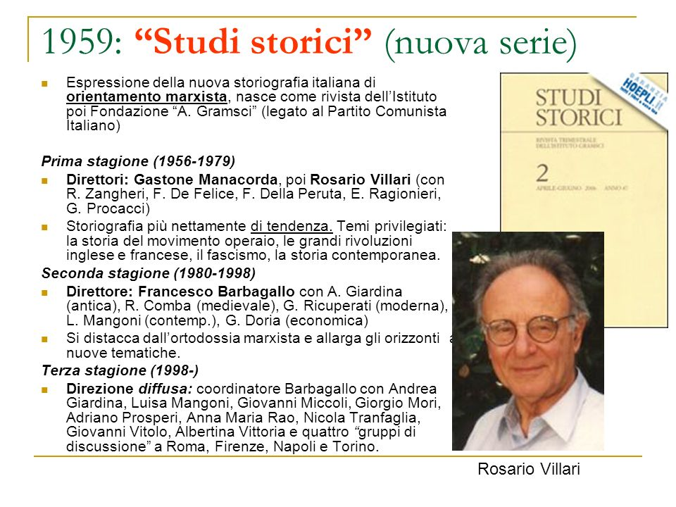 1959: Studi storici (nuova serie) Espressione della nuova storiografia italiana di orientamento marxista, nasce come rivista dellIstituto poi Fondazio