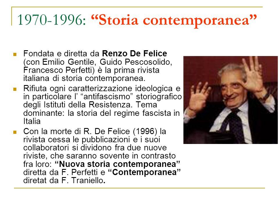 1970-1996: Storia contemporanea Fondata e diretta da Renzo De Felice (con Emilio Gentile, Guido Pescosolido, Francesco Perfetti) è la prima rivista it