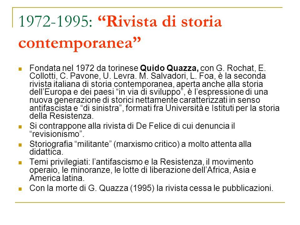 1972-1995: Rivista di storia contemporanea Fondata nel 1972 da torinese Quido Quazza, con G. Rochat, E. Collotti, C. Pavone, U. Levra. M. Salvadori, L