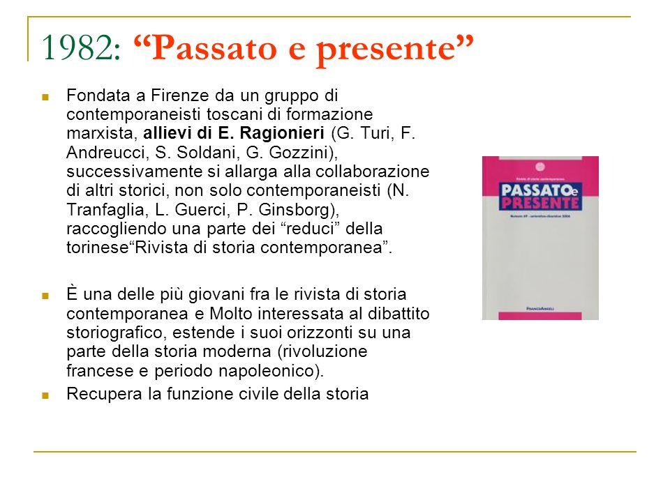 1982: Passato e presente Fondata a Firenze da un gruppo di contemporaneisti toscani di formazione marxista, allievi di E. Ragionieri (G. Turi, F. Andr