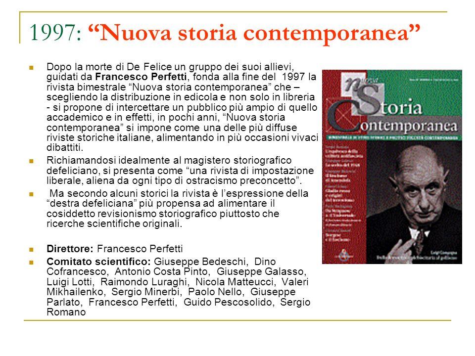 1997: Nuova storia contemporanea Dopo la morte di De Felice un gruppo dei suoi allievi, guidati da Francesco Perfetti, fonda alla fine del 1997 la riv