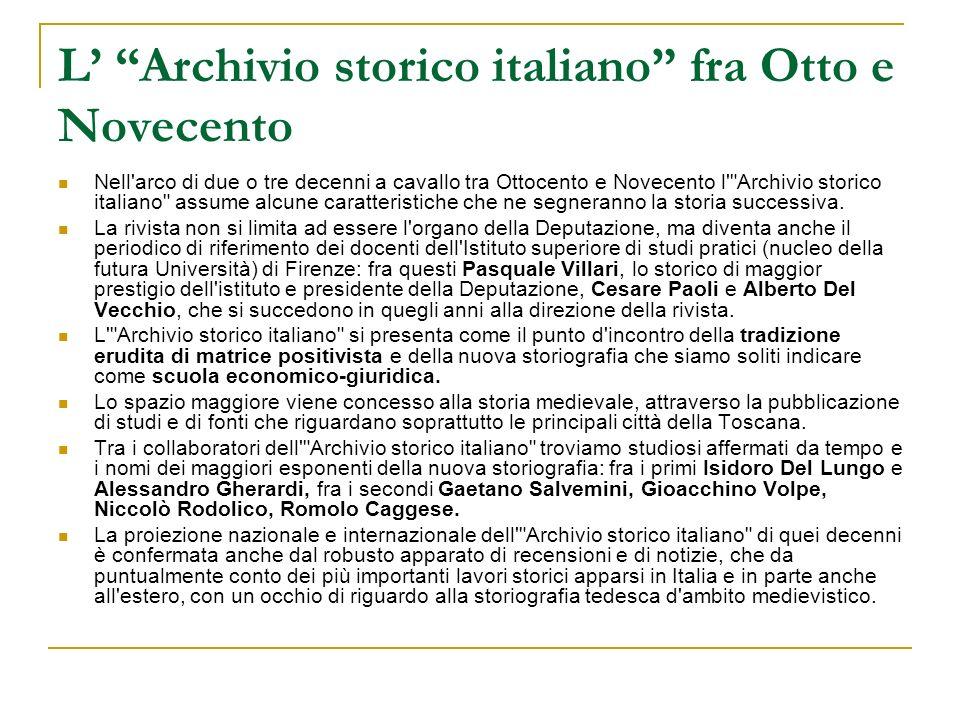 L Archivio storico italiano nel Novecento Le caratteristiche dell Archivio storico italiano si mantengono anche nel periodo successivo: infatti la rivista risente solo in minima parte del nuovo clima culturale, che vede affermarsi una nuova storiografia.
