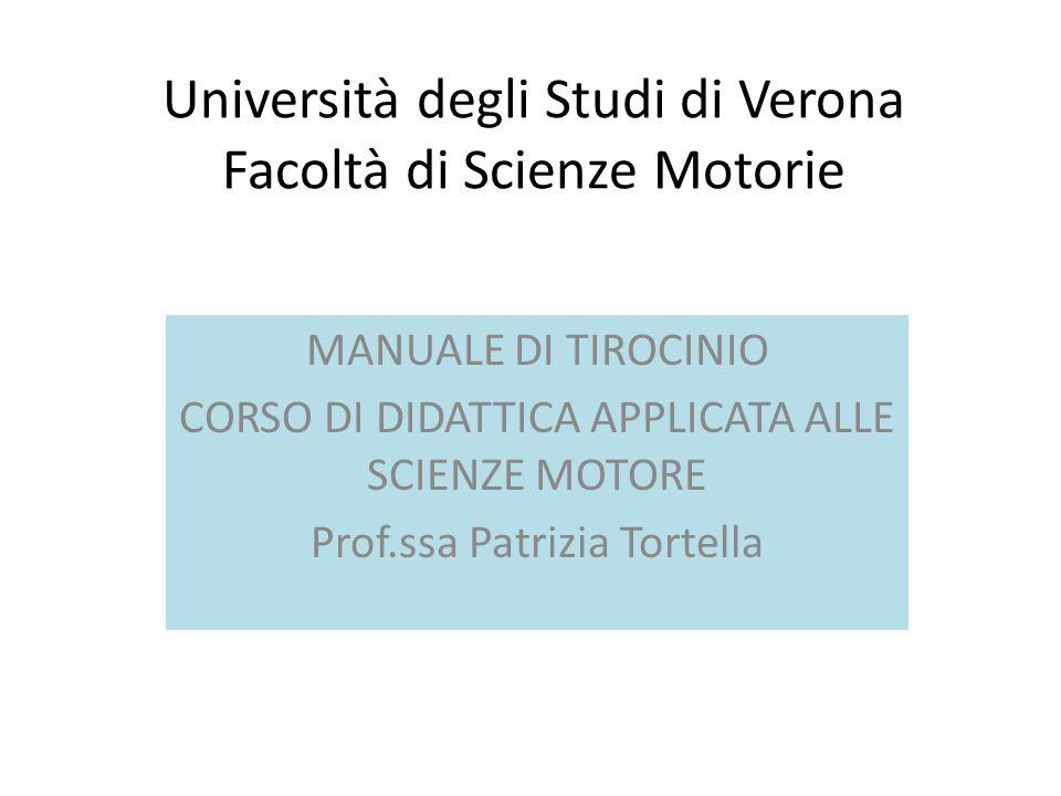 Università degli Studi di Verona Facoltà di Scienze Motorie MANUALE DI TIROCINIO CORSO DI DIDATTICA APPLICATA ALLE SCIENZE MOTORE Prof.ssa Patrizia To