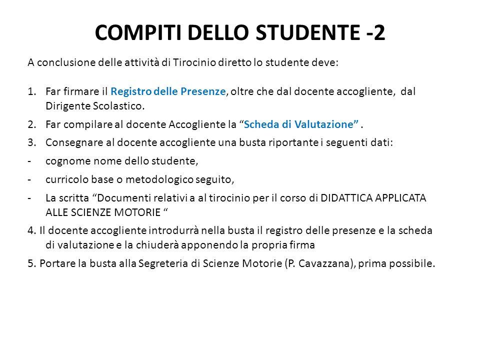 COMPITI DELLO STUDENTE -2 A conclusione delle attività di Tirocinio diretto lo studente deve: 1.Far firmare il Registro delle Presenze, oltre che dal