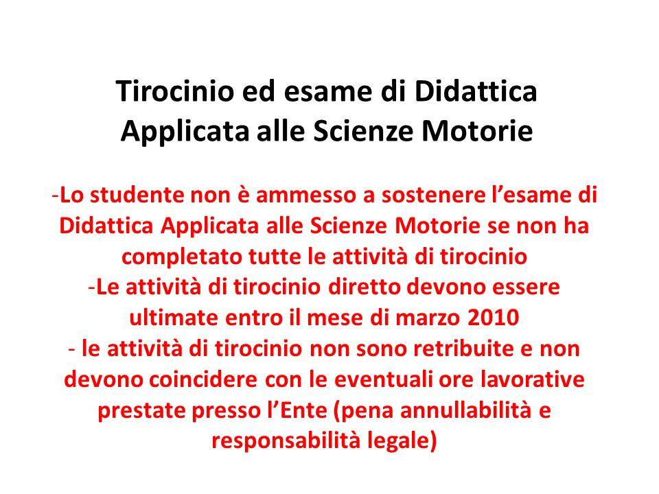 Tirocinio ed esame di Didattica Applicata alle Scienze Motorie -Lo studente non è ammesso a sostenere lesame di Didattica Applicata alle Scienze Motor