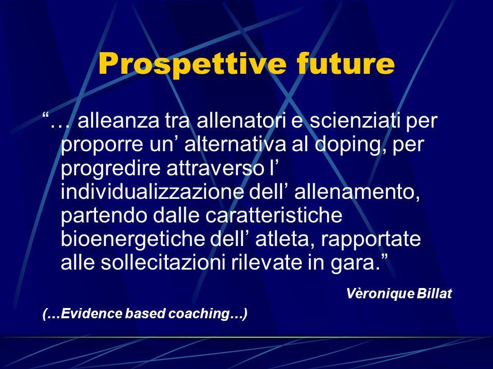 Prospettive future … alleanza tra allenatori e scienziati per proporre un alternativa al doping, per progredire attraverso l individualizzazione dell