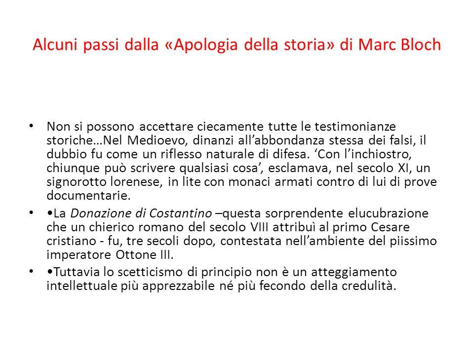 Alcuni passi dalla «Apologia della storia» di Marc Bloch Non si possono accettare ciecamente tutte le testimonianze storiche…Nel Medioevo, dinanzi all