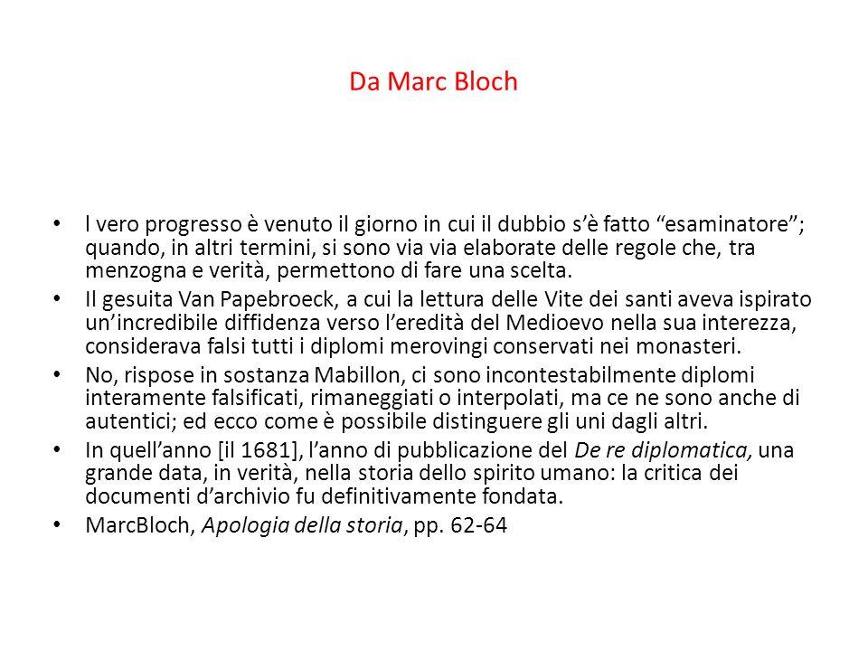 Da Marc Bloch l vero progresso è venuto il giorno in cui il dubbio sè fatto esaminatore; quando, in altri termini, si sono via via elaborate delle reg
