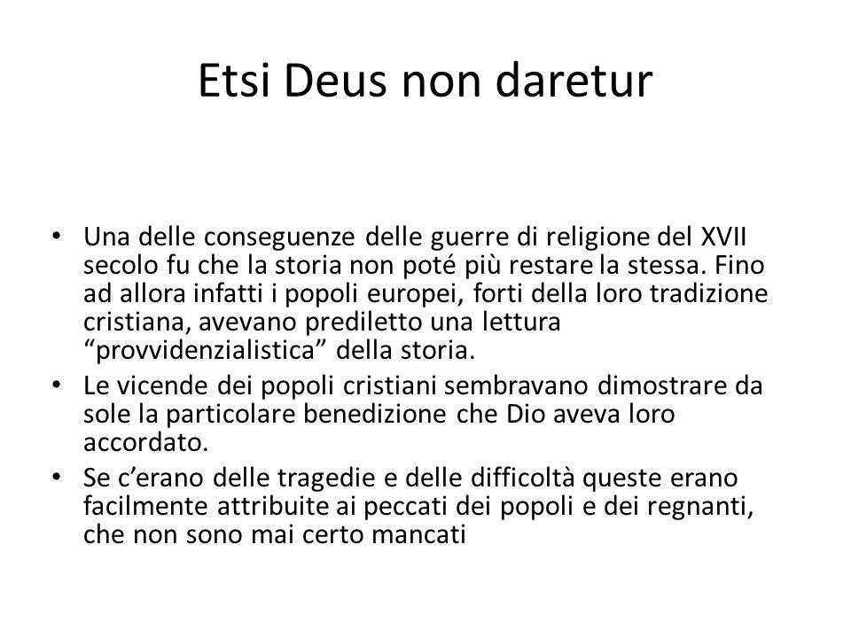 Etsi Deus non daretur Una delle conseguenze delle guerre di religione del XVII secolo fu che la storia non poté più restare la stessa. Fino ad allora