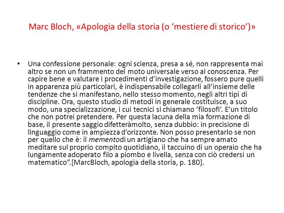 Marc Bloch, «Apologia della storia (o mestiere di storico)» Una confessione personale: ogni scienza, presa a sé, non rappresenta mai altro se non un f