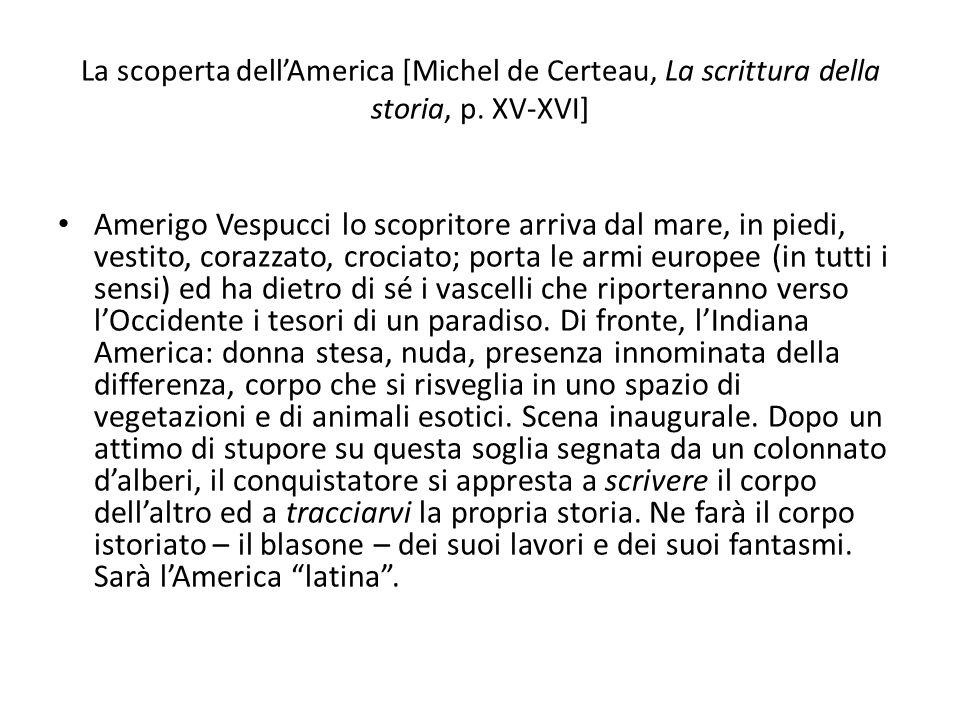 La scoperta dellAmerica [Michel de Certeau, La scrittura della storia, p. XV-XVI] Amerigo Vespucci lo scopritore arriva dal mare, in piedi, vestito, c