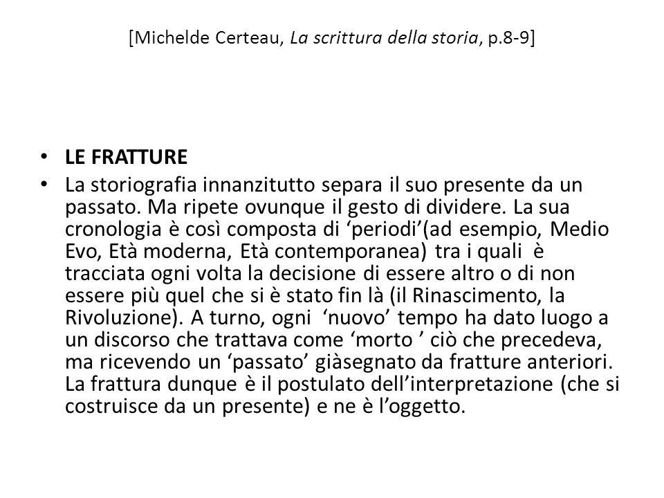 [Michelde Certeau, La scrittura della storia, p.8-9] LE FRATTURE La storiografia innanzitutto separa il suo presente da un passato. Ma ripete ovunque