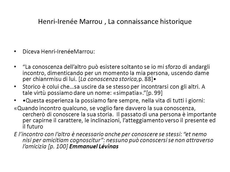 Henri-Irenée Marrou, La connaissance historique Diceva Henri-IrenéeMarrou: La conoscenza dellaltro può esistere soltanto se io mi sforzo di andargli i