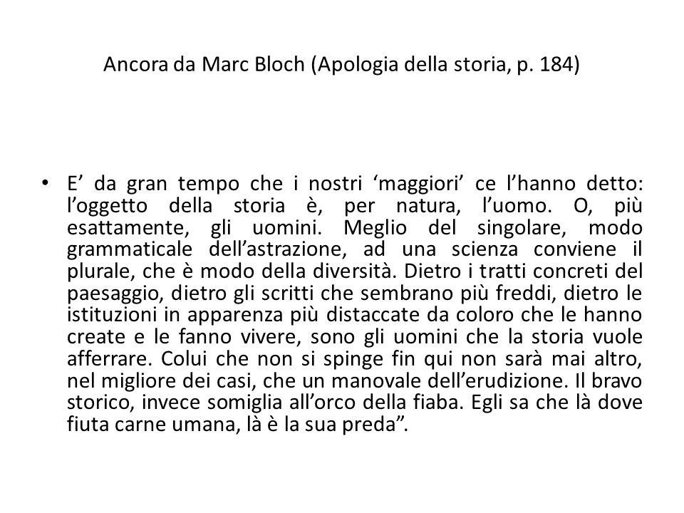 Ancora da Marc Bloch (Apologia della storia, p. 184) E da gran tempo che i nostri maggiori ce lhanno detto: loggetto della storia è, per natura, luomo