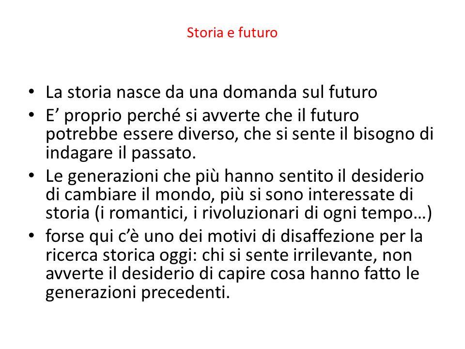 Storia e futuro La storia nasce da una domanda sul futuro E proprio perché si avverte che il futuro potrebbe essere diverso, che si sente il bisogno d