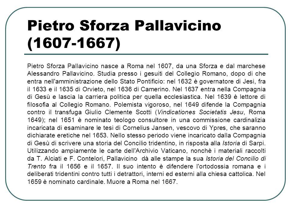 Pietro Sforza Pallavicino (1607-1667) Pietro Sforza Pallavicino nasce a Roma nel 1607, da una Sforza e dal marchese Alessandro Pallavicino. Studia pre