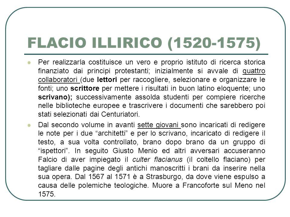 FLACIO ILLIRICO (1520-1575) Per realizzarla costituisce un vero e proprio istituto di ricerca storica finanziato dai principi protestanti; inizialment