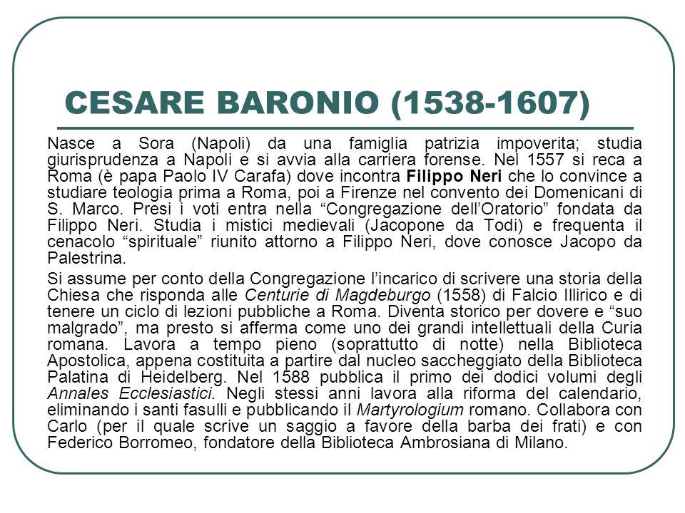 CESARE BARONIO (1538-1607) Nei confronti dei protestanti mantiene una posizione di apertura, ma non di dialogo (non ti posso salutare, ma spero che tu sia toccato dalla grazia).