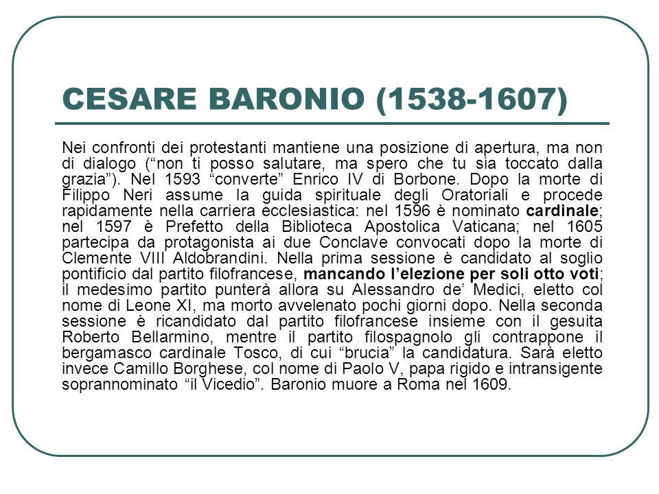 CESARE BARONIO (1538-1607) Nei confronti dei protestanti mantiene una posizione di apertura, ma non di dialogo (non ti posso salutare, ma spero che tu