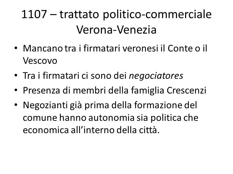 1107 – trattato politico-commerciale Verona-Venezia Mancano tra i firmatari veronesi il Conte o il Vescovo Tra i firmatari ci sono dei negociatores Pr