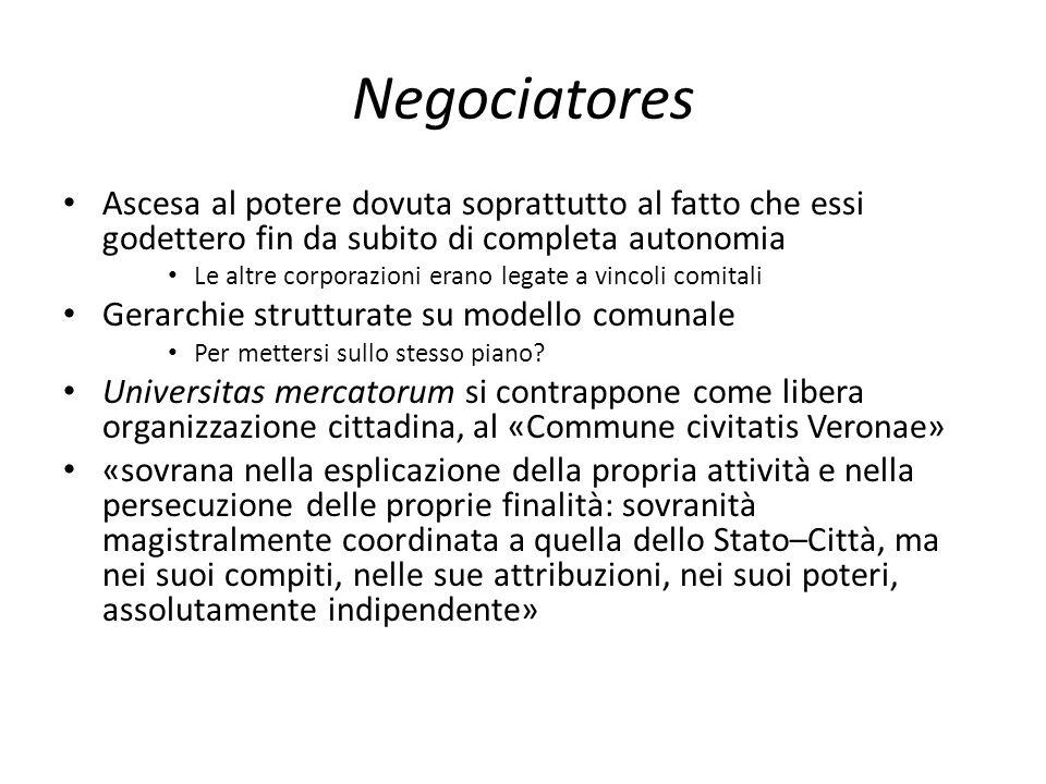 Negociatores Ascesa al potere dovuta soprattutto al fatto che essi godettero fin da subito di completa autonomia Le altre corporazioni erano legate a
