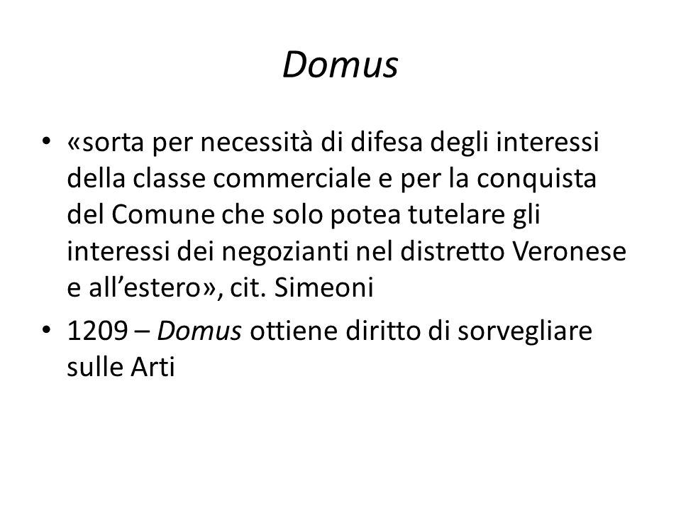 Domus «sorta per necessità di difesa degli interessi della classe commerciale e per la conquista del Comune che solo potea tutelare gli interessi dei