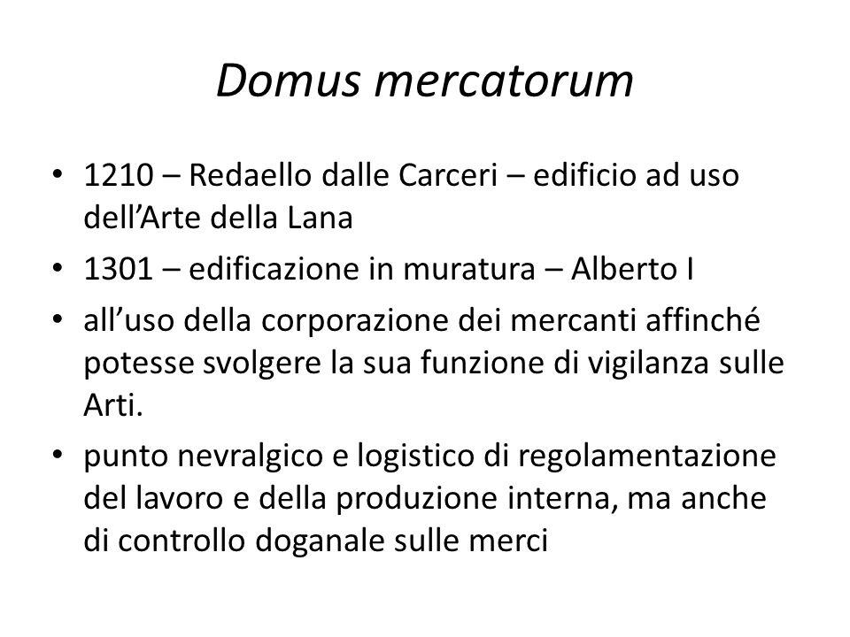 Domus mercatorum 1210 – Redaello dalle Carceri – edificio ad uso dellArte della Lana 1301 – edificazione in muratura – Alberto I alluso della corporaz