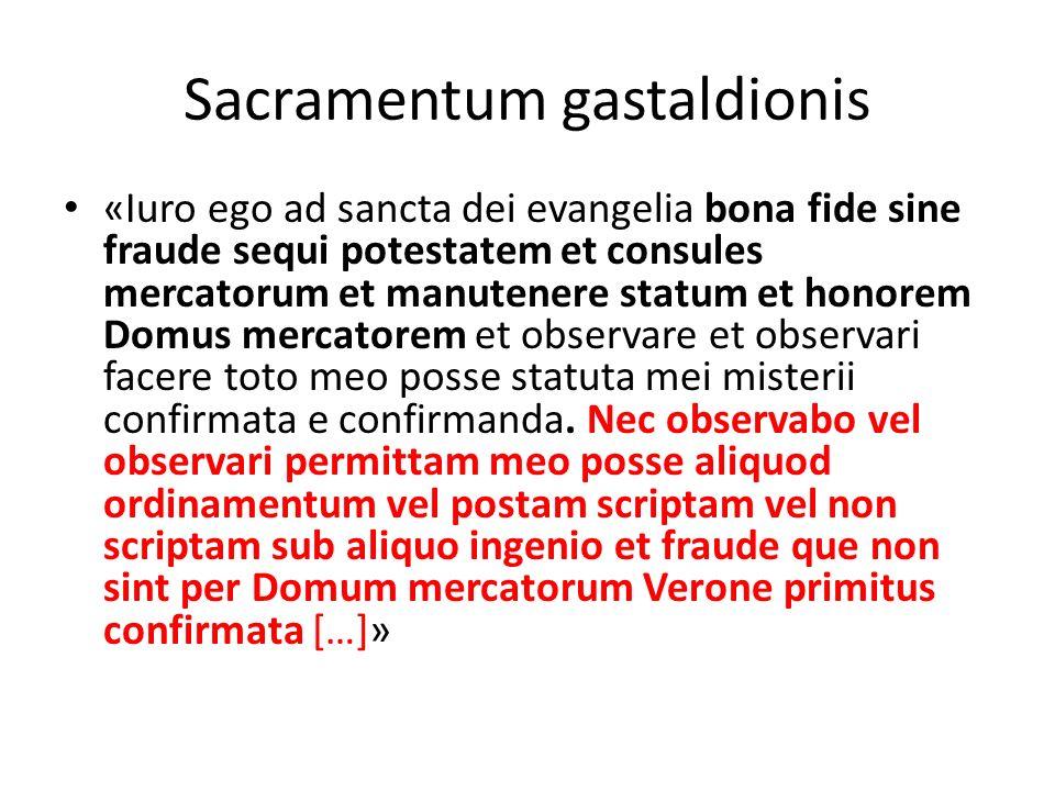 Sacramentum gastaldionis «Iuro ego ad sancta dei evangelia bona fide sine fraude sequi potestatem et consules mercatorum et manutenere statum et honor
