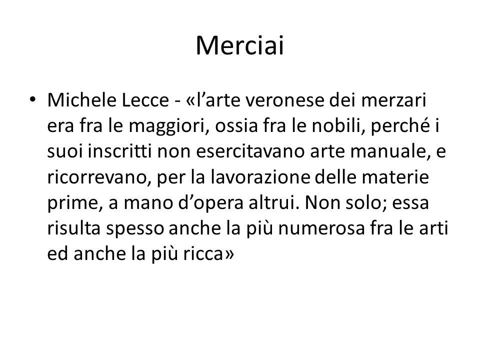 Merciai Michele Lecce - «larte veronese dei merzari era fra le maggiori, ossia fra le nobili, perché i suoi inscritti non esercitavano arte manuale, e