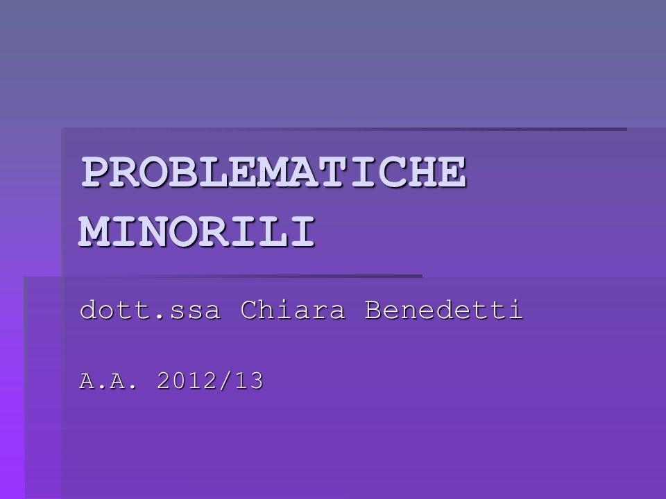 PROBLEMATICHE MINORILI dott.ssa Chiara Benedetti A.A. 2012/13