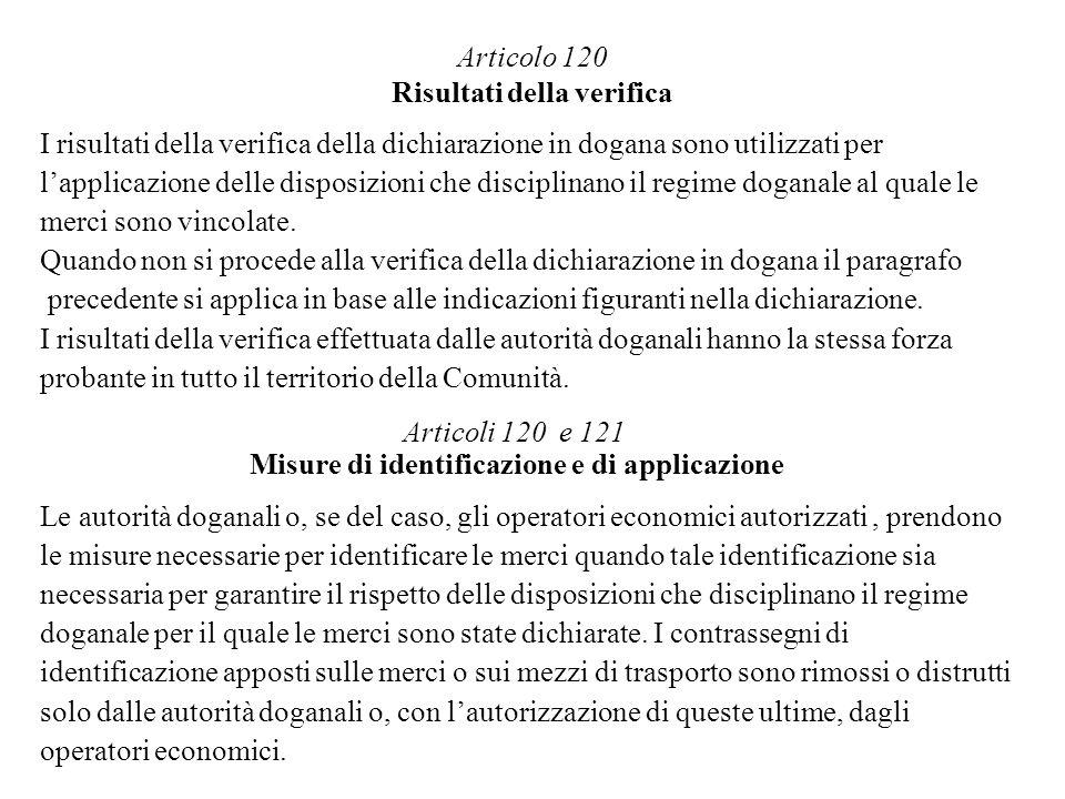 Articolo 120 Risultati della verifica I risultati della verifica della dichiarazione in dogana sono utilizzati per lapplicazione delle disposizioni ch