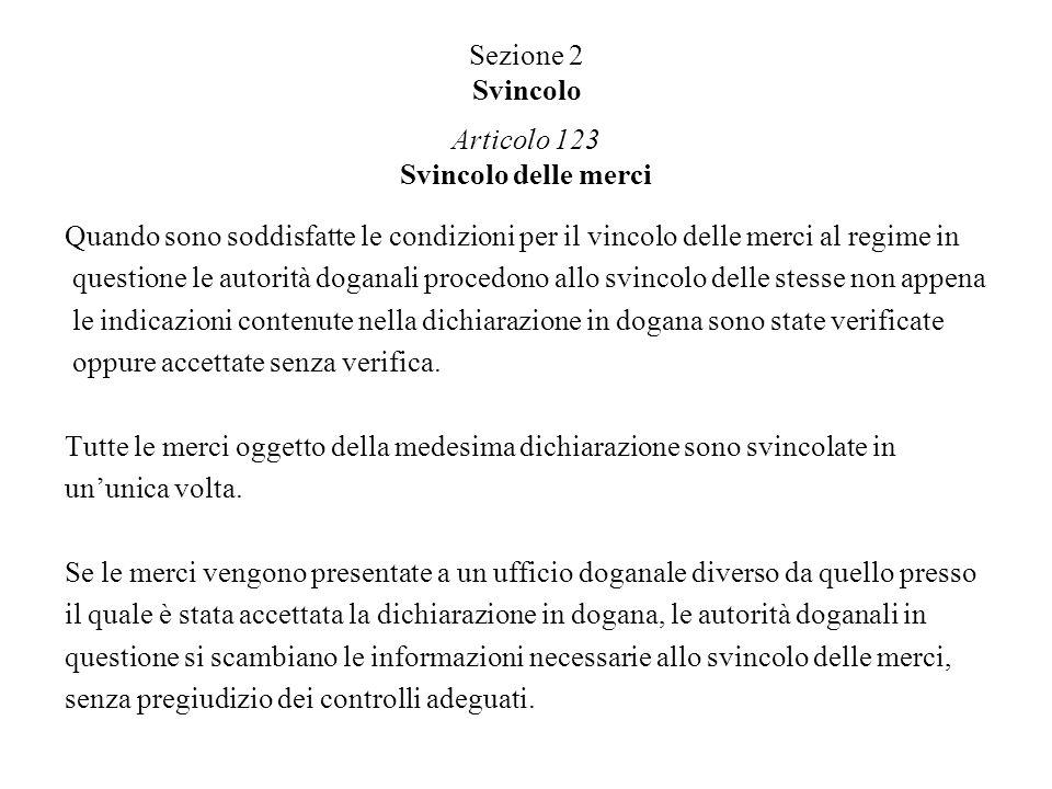 Sezione 2 Svincolo Articolo 123 Svincolo delle merci Quando sono soddisfatte le condizioni per il vincolo delle merci al regime in questione le autori