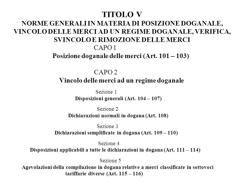 TITOLO V NORME GENERALI IN MATERIA DI POSIZIONE DOGANALE, VINCOLO DELLE MERCI AD UN REGIME DOGANALE, VERIFICA, SVINCOLO E RIMOZIONE DELLE MERCI CAPO 1