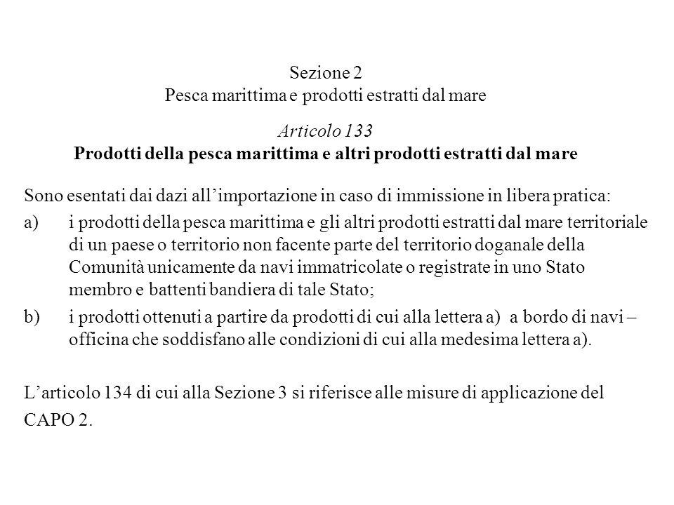 Sezione 2 Pesca marittima e prodotti estratti dal mare Articolo 133 Prodotti della pesca marittima e altri prodotti estratti dal mare Sono esentati da