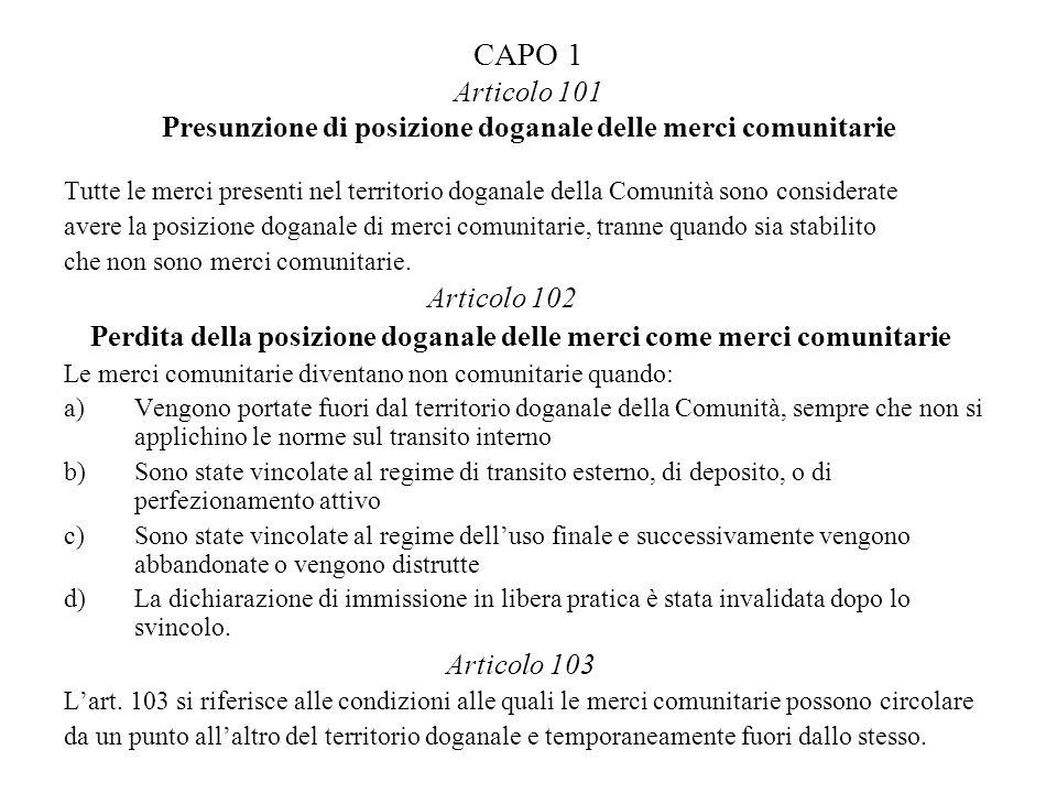 CAPO 1 Articolo 101 Presunzione di posizione doganale delle merci comunitarie Tutte le merci presenti nel territorio doganale della Comunità sono cons