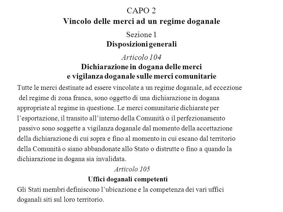 CAPO 2 Vincolo delle merci ad un regime doganale Sezione 1 Disposizioni generali Articolo 104 Dichiarazione in dogana delle merci e vigilanza doganale