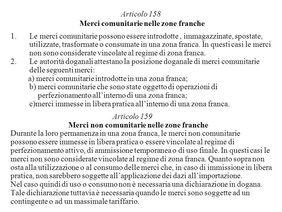 Articolo 158 Merci comunitarie nelle zone franche 1.Le merci comunitarie possono essere introdotte, immagazzinate, spostate, utilizzate, trasformate o