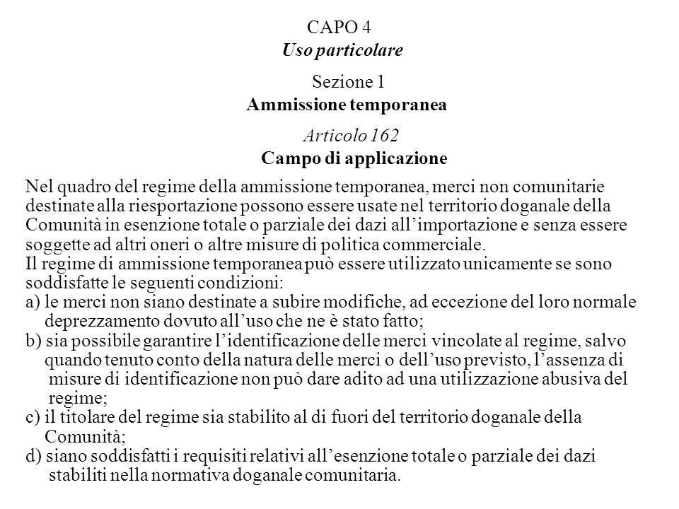CAPO 4 Uso particolare Sezione 1 Ammissione temporanea Articolo 162 Campo di applicazione Nel quadro del regime della ammissione temporanea, merci non