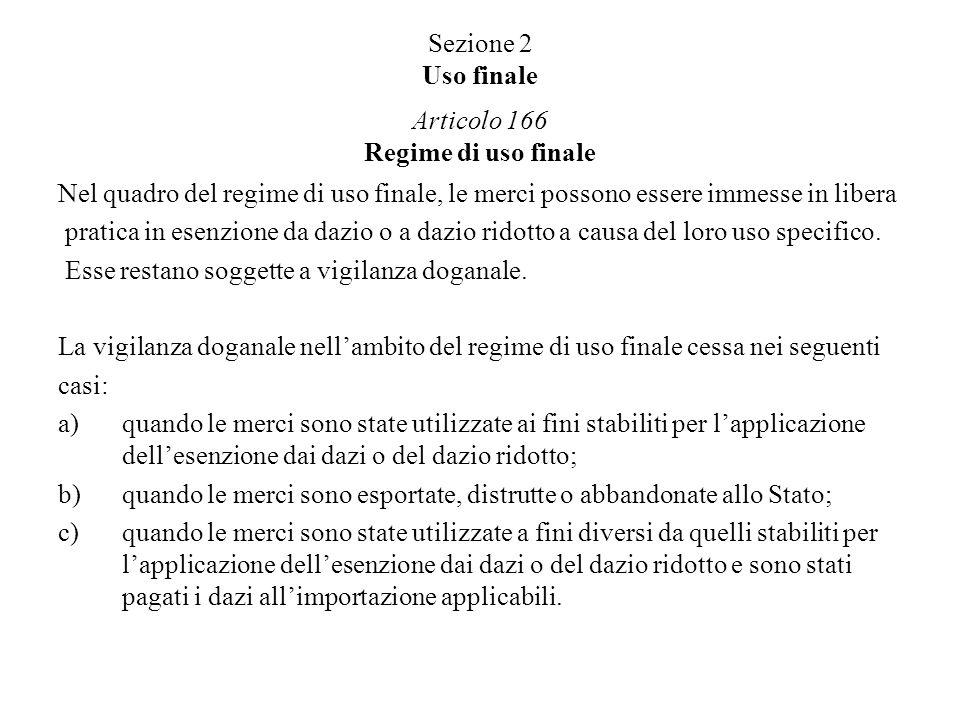Sezione 2 Uso finale Articolo 166 Regime di uso finale Nel quadro del regime di uso finale, le merci possono essere immesse in libera pratica in esenz