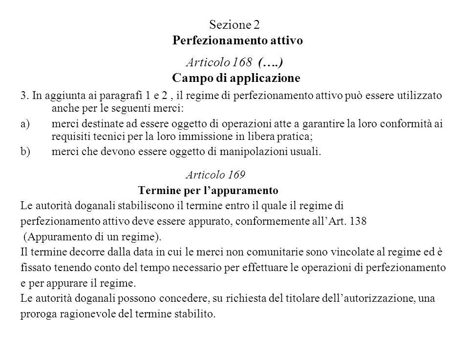 Sezione 2 Perfezionamento attivo Articolo 168 (….) Campo di applicazione 3. In aggiunta ai paragrafi 1 e 2, il regime di perfezionamento attivo può es