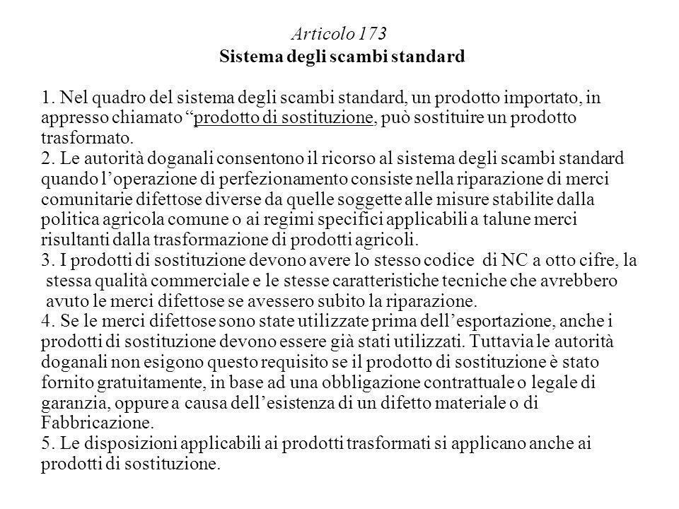 Articolo 173 Sistema degli scambi standard 1. Nel quadro del sistema degli scambi standard, un prodotto importato, in appresso chiamato prodotto di so