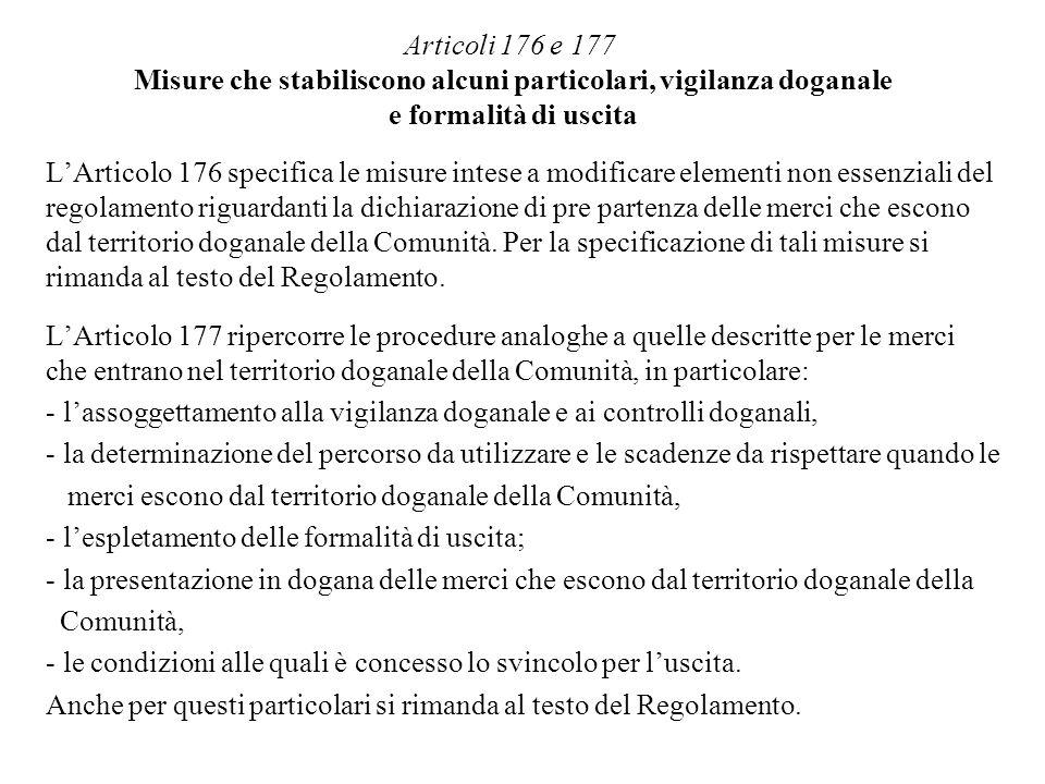 Articoli 176 e 177 Misure che stabiliscono alcuni particolari, vigilanza doganale e formalità di uscita LArticolo 176 specifica le misure intese a mod